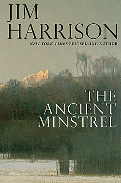 jim harrison - the ancient minstrel - book cover
